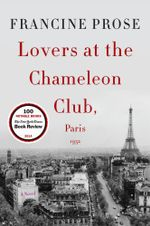 Lovers at the Chameleon Club, Paris 1932 : A Novel - Francine Prose