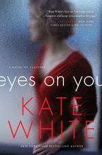 Eyes on You : A Novel of Suspense - Kate White