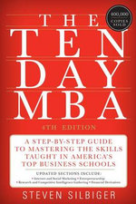 The Ten-Day MBA : A Step-By-Step Guide to Mastering the Skills Taught in America's Top Business Schools - Steven Silbiger