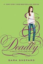 Pretty Little Liars #14 : Deadly - Sara Shepard