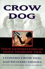 Crow Dog : Four Generations of Sioux Medicine Men - Leonard C. Dog
