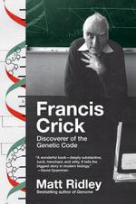 Francis Crick : Discoverer of the Genetic Code - Matt Ridley