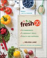 The Fresh 20 : 20-Ingredient Meal Plans for Health and Happiness 5 Nights a Week - Melissa Lanz