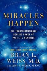 Miracles Happen : The Transformational Healing Power of Past-Life Memories - Brian L Weiss