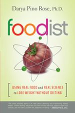 Foodist : Using Real Food and Real Science to Lose Weight Without Dieting - Darya Pino Rose