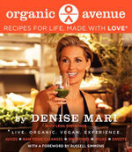 Organic Avenue : Recipes for Life, Made with Love* - Denise Mari