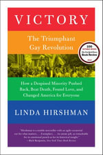Victory : The Triumphant Gay Revolution - Linda Hirshman
