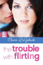 The Trouble with Flirting - Claire LaZebnik