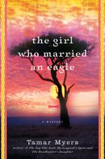 The Girl Who Married an Eagle : A Mystery - Tamar Myers