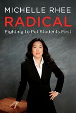 Radical : Fighting to Put Students First - Michelle Rhee