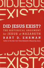 Did Jesus Exist? : The Historical Argument for Jesus of Nazareth - Bart D. Ehrman