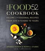 The Food52 Cookbook, Volume 2 : Seasonal Recipes from Our Kitchens to Yours - Amanda Hesser