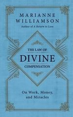 The Law of Divine Compensation : Mastering the Metaphysics of Abundance - Marianne Williamson