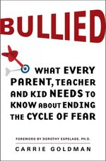 Bullied : What Every Parent, Teacher, and Kid Needs to Know About Ending the Cycle of Fear - Carrie Goldman