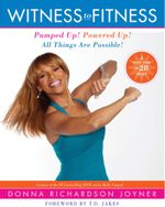 Witness to Fitness : Pumped Up! Powered Up! All Things Are Possible! - Donna Richardson Joyner