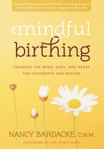 Mindful Birthing : Training the Mind, Body, and Heart for Childbirth and Beyond - Nancy Bardacke