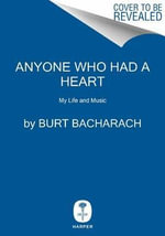 Anyone Who Had a Heart : My Life and Music - Burt Bacharach