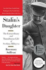 Stalin's Daughter : The Extraordinary and Tumultuous Life of Svetlana Alliluyeva - Professor Rosemary Sullivan