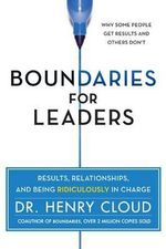 Boundaries for Leaders : Take Charge of Your Business, Your Team, and Your Life - Dr. Henry Cloud