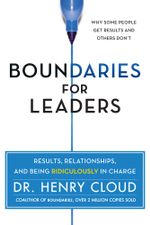 Boundaries for Leaders : Results, Relationships, and Being Ridiculously in Charge - Henry Cloud