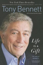 Life Is a Gift : The Zen of Bennett - Professor Tony Bennett