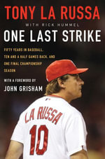 One Last Strike : Fifty Years in Baseball, Ten and Half Games Back, and One Final Championship Season - Tony La Russa