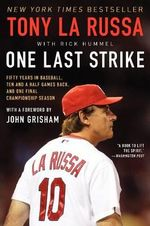 One Last Strike : Fifty Years in Baseball, Ten and a Half Games Back, and One Final Championship Season - Tony La Russa