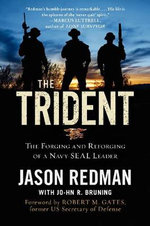 The Trident : The Forging and Reforging of a Navy Seal Leader - Jason Redman