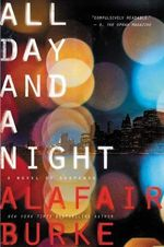 All Day and a Night : A Novel of Suspense - Alafair Burke