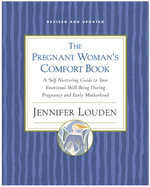 The Pregnant Woman's Comfort Book : A Self-Nurturing Guide to Your Emotional Well-Being During Pregnancy and Early Motherhood - Jennifer Louden