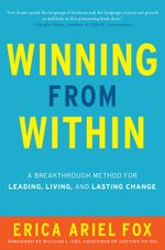 Winning from Within : A Breakthrough Method for Leading, Living, and Lasting Change - Erica Ariel Fox