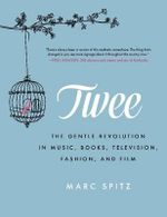Twee : The Gentle Revolution in Music, Books, Television, Fashion and Film - Marc Spitz