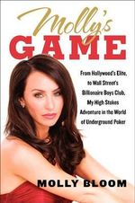 Molly's Game : High Stakes, Hollywood's Elite, Hotshot Bankers, My Life in the World of Underground Poker - Molly Bloom