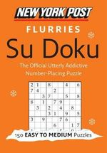 New York Post Flurries Su Doku : 150 Easy to Medium Puzzles