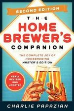 Homebrewer's Companion : The Complete Joy of Homebrewing, Master's Edition - Charlie Papazian