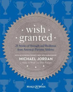Wish Granted : 25 Stories of Strength and Resilience from America's Favorite Athletes - Make-a-Wish Foundation