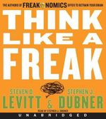 Think Like a Freak CD : The Authors of Freakonomics Offer to Retrain Your Brain - Steven D Levitt