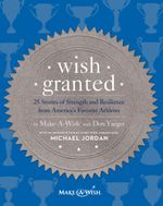 Wish Granted : 25 Stories of Strength and Resilience from America's Favorite Athletes - Make-A-Wish? with Don Yaeger