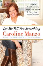 Let Me Tell You Something - Caroline Manzo