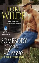 Somebody to Love : A Cupid, Texas Novel - Lori Wilde