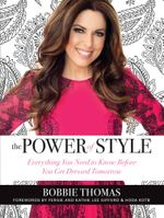 The Power of Style : Everything You Need to Know Before You Get Dressed Tomorrow - Bobbie Thomas