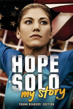 Hope Solo : My Story (Young Readers' Edition) - Hope Solo