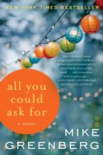All You Could Ask For : A Novel - Mike Greenberg