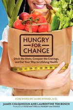 Hungry for Change : The How-to-Guide for Breaking Free from the Diet Trap - James Colquhoun