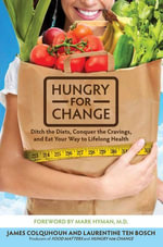 Hungry for Change : Ditch the Diets, Conquer the Cravings, and Eat Your Way to Lifelong Health - James Colquhoun