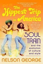 The Hippest Trip in America : Soul Train and the Evolution of Culture & Style - Nelson George
