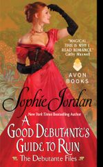 A Good Debutante's Guide to Ruin : The Debutante Files - Sophie Jordan