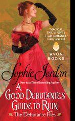 A Good Debutante's Guide to Ruin : The Debutante Files - Sophie Jordan