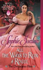 All the Ways to Ruin a Rogue : The Debutante Files - Sophie Jordan