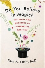 Do You Believe in Magic? : The Sense and Nonsense of Alternative Medicine - Dr Paul A Offit, M.D.